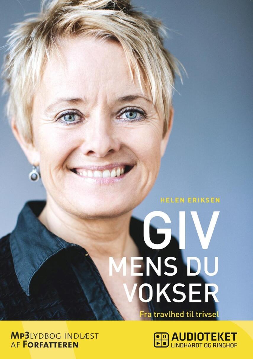 Helen Eriksen (f. 1962): Giv, mens du vokser