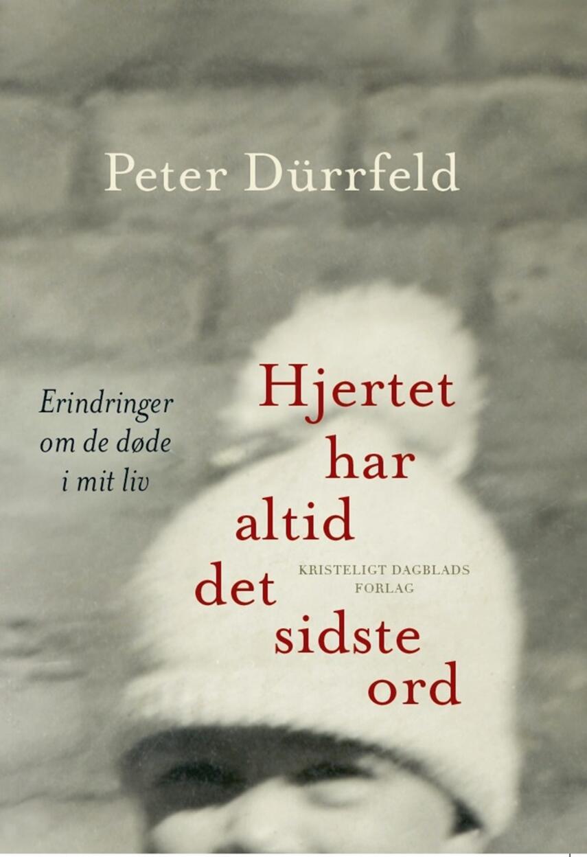 Peter Dürrfeld: Hjertet har altid det sidste ord : erindringer om de døde i mit liv