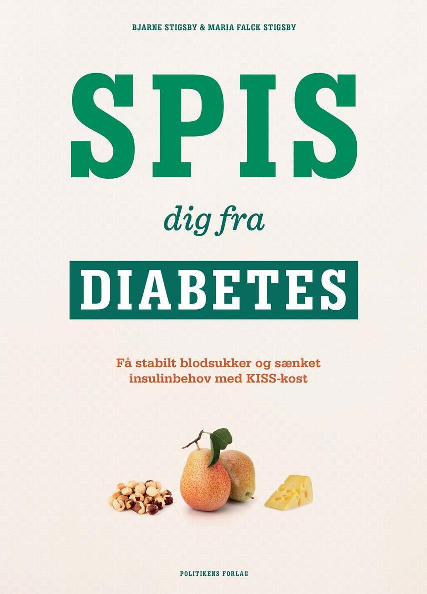 Bjarne Stigsby, Maria Falck Stigsby: Spis dig fra diabetes : få stabilt blodsukker og sænket insulinbehov med KISS-kost