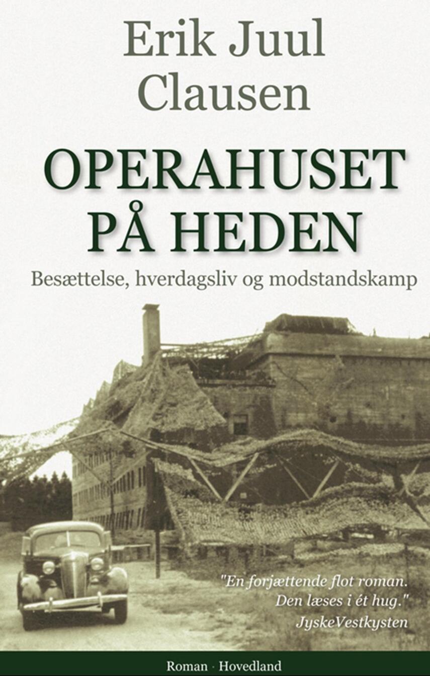 Erik Juul Clausen: Operahuset på heden : besættelse, hverdagsliv og modstandskamp