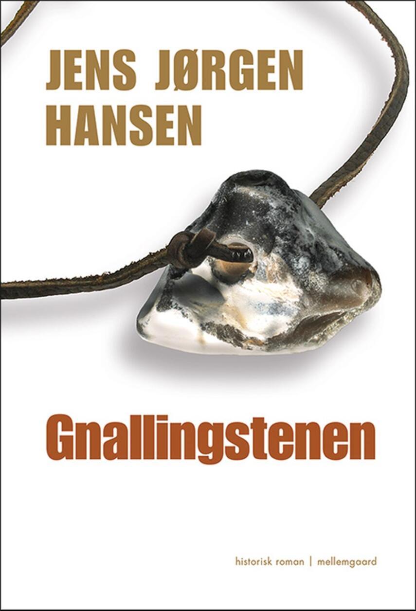 Jens Jørgen Hansen (f. 1961-01-10): Gnallingstenen : historisk roman