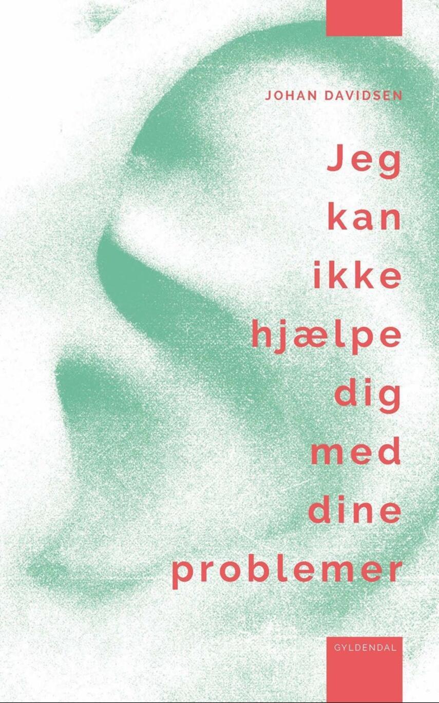 Johan Davidsen (f. 1985): Jeg kan ikke hjælpe dig med dine problemer