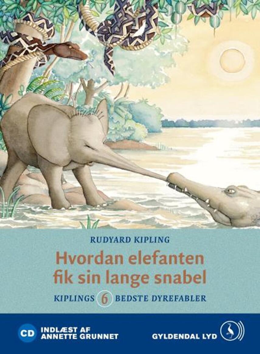 Rudyard Kipling: Hvordan elefanten fik sin lange snabel : Kiplings 6 bedste dyrefabler (Ved Annette Grunnet)