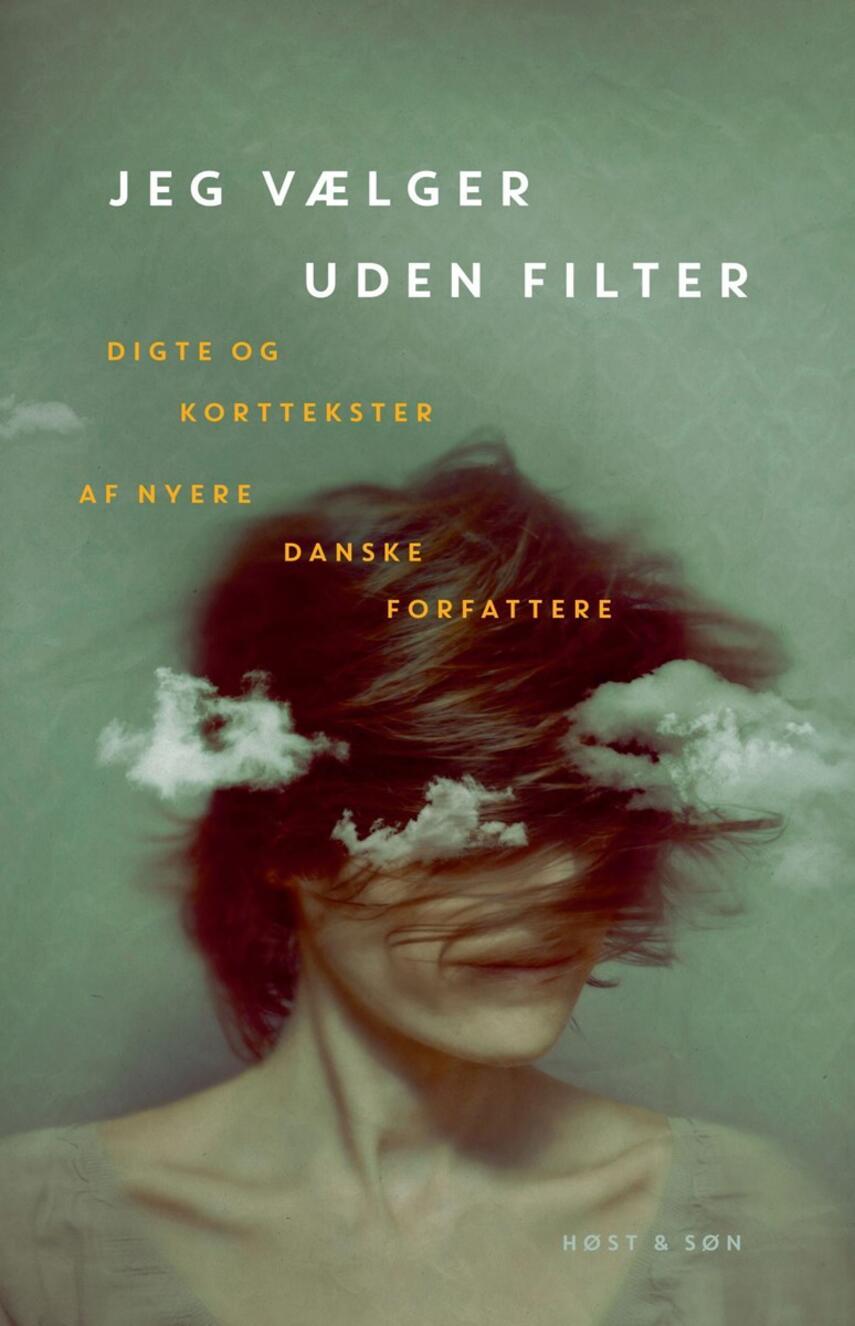 : Jeg vælger uden filter : digte og korttekster af nyere danske forfattere