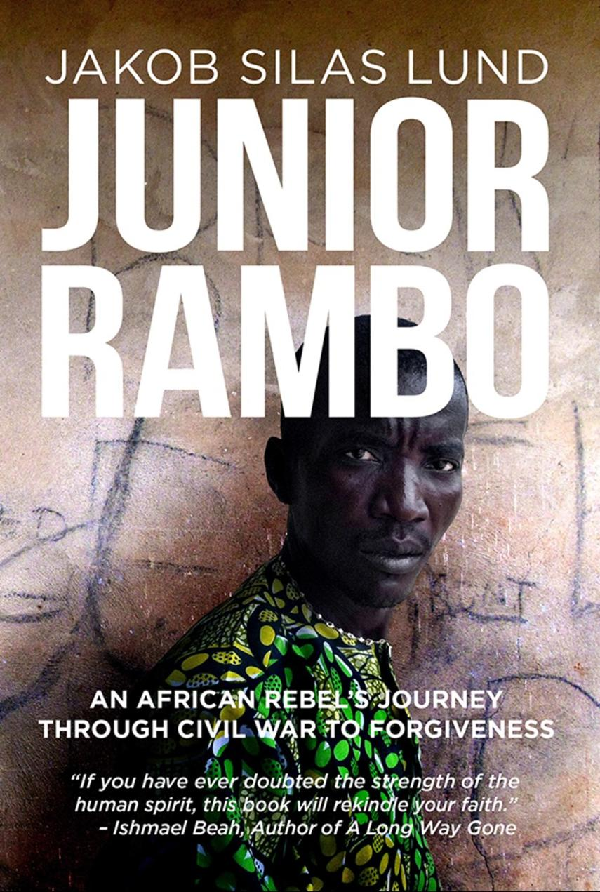 Jakob Silas Lund (f. 1982): Junior Rambo : an African rebel's journey through civil war to forgiveness