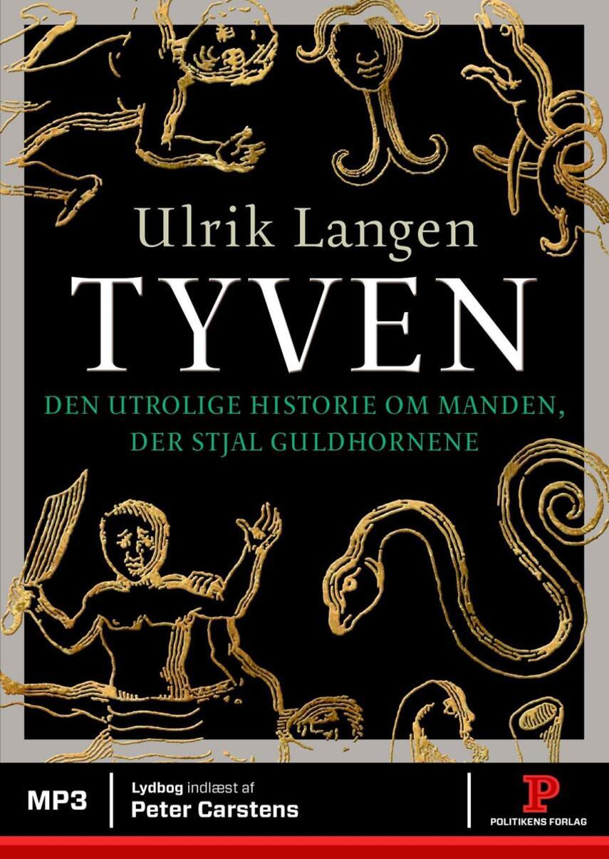 Ulrik Langen: Tyven : den utrolige historie om manden, der stjal guldhornene