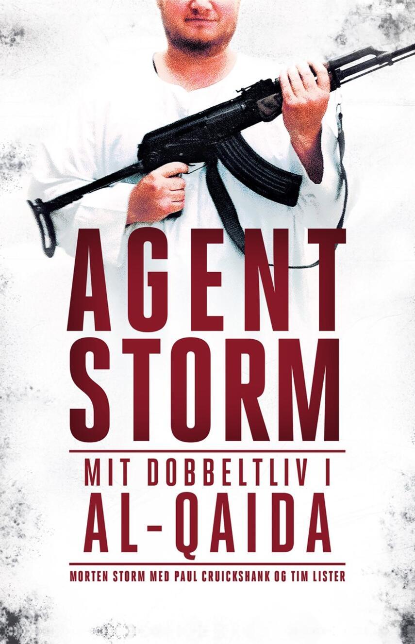 Morten Storm (f. 1976), Paul Cruickshank, Tim Lister: Agent Storm : mit dobbeltliv i al-Qaida