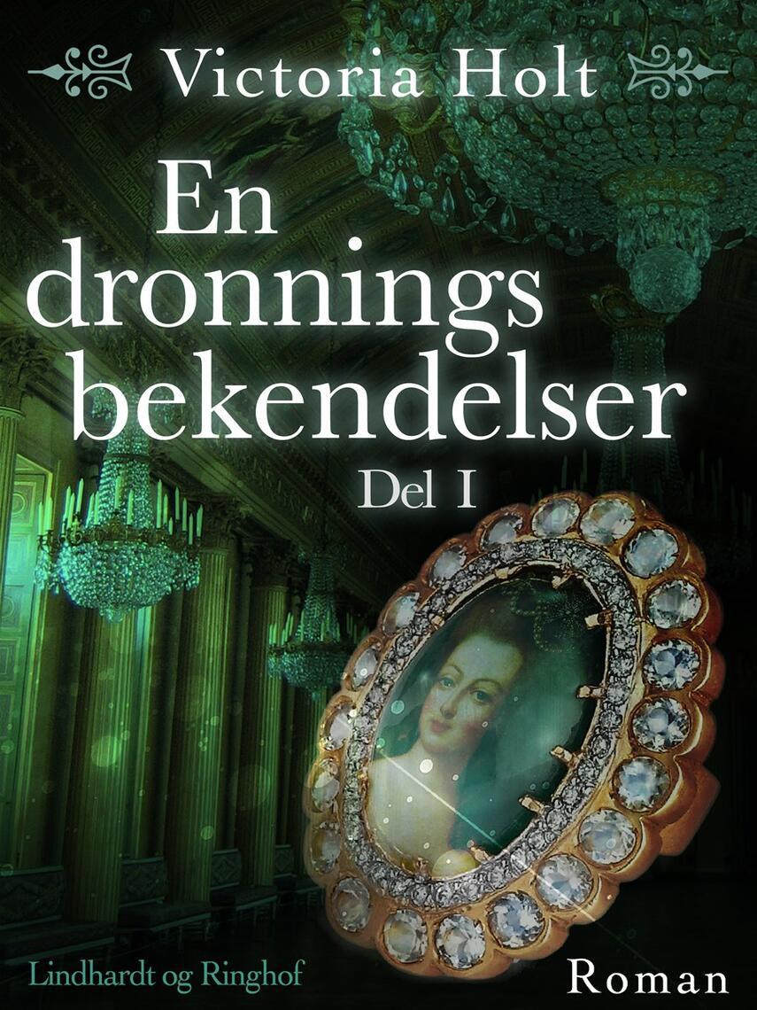 Victoria Holt: En dronnings bekendelser : roman. Del 1