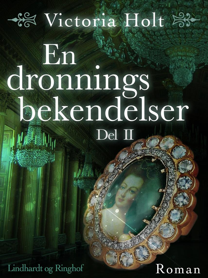 Victoria Holt: En dronnings bekendelser : roman. Del 2