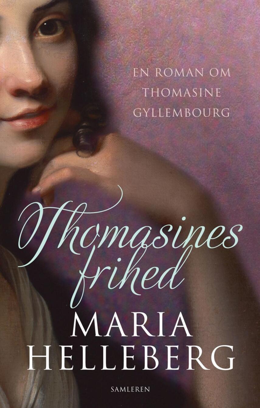 Maria Helleberg: Thomasines frihed : en roman om Thomasine Gyllembourg