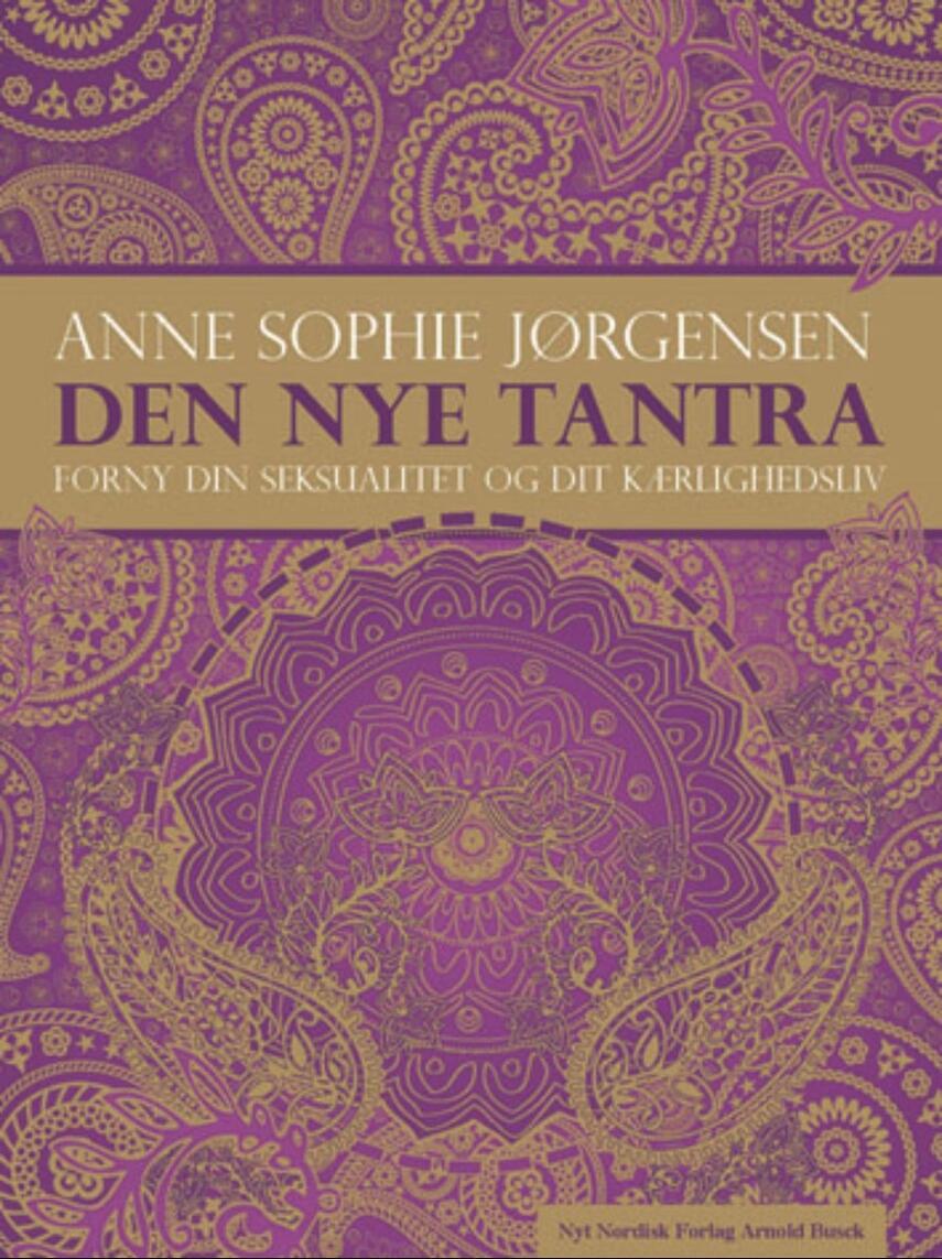 Anne Sophie Jørgensen (f. 1954): Den nye tantra : forny din seksualitet og dit kærlighedsliv