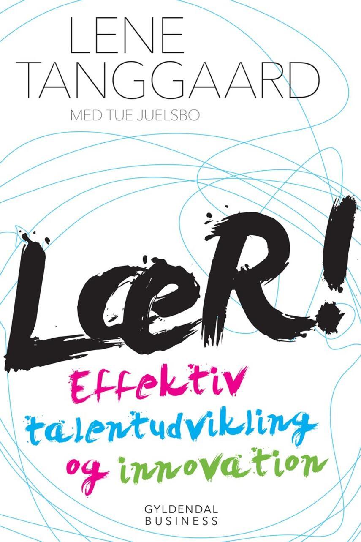 Lene Tanggaard (f. 1973), Tue Juelsbo: Lær! : effektiv talentudvikling og innovation
