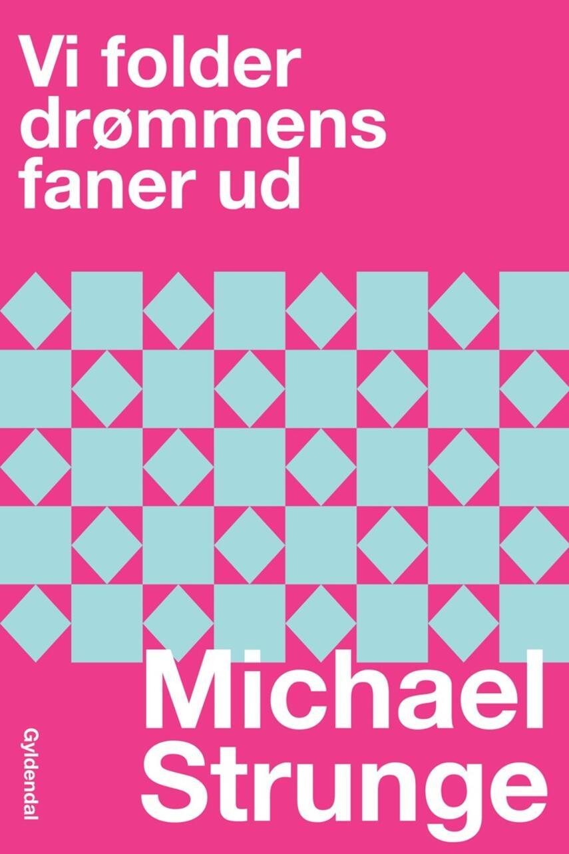 Michael Strunge: Vi folder drømmens faner ud