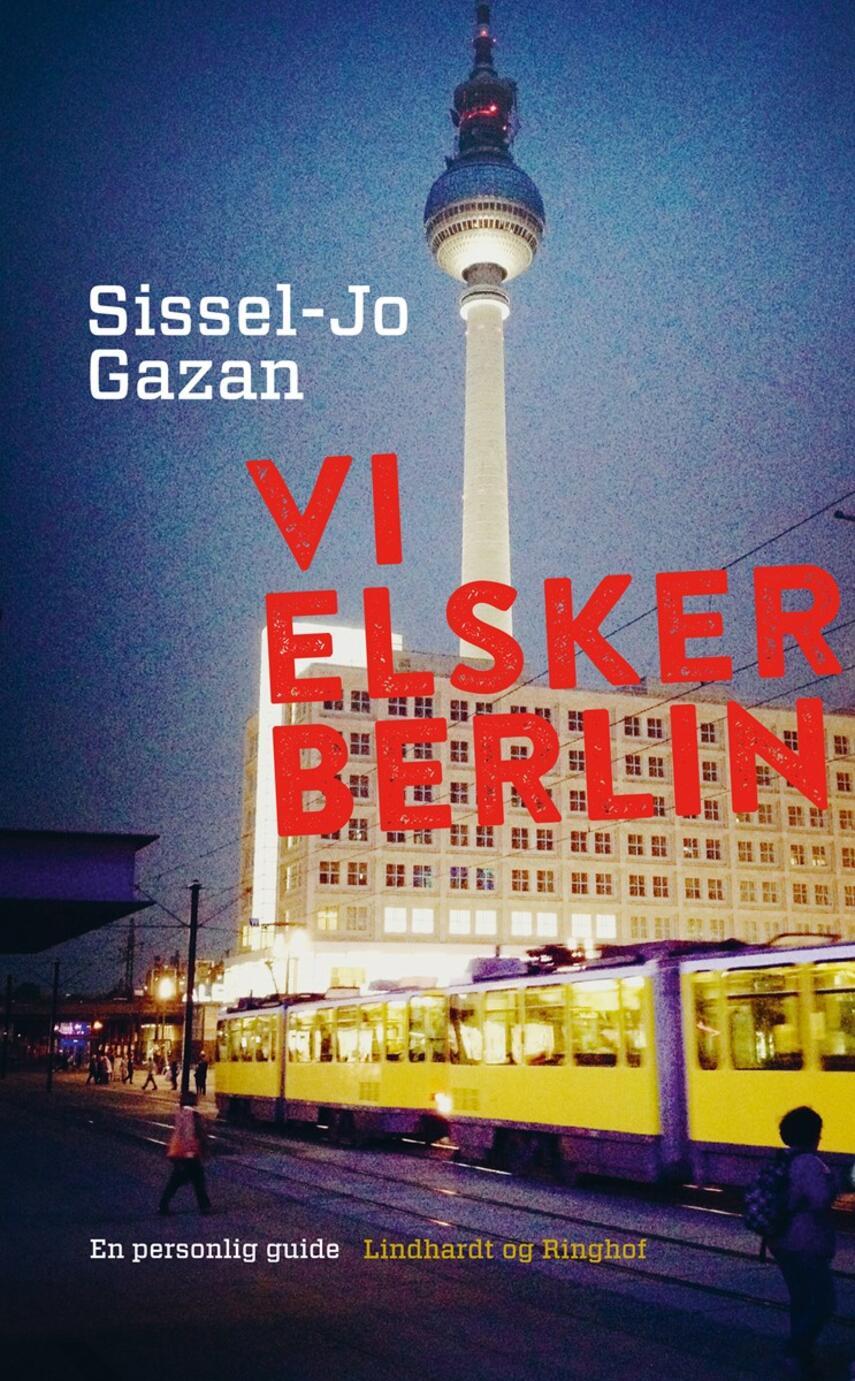 Sissel-Jo Gazan: Vi elsker Berlin : en personlig guide