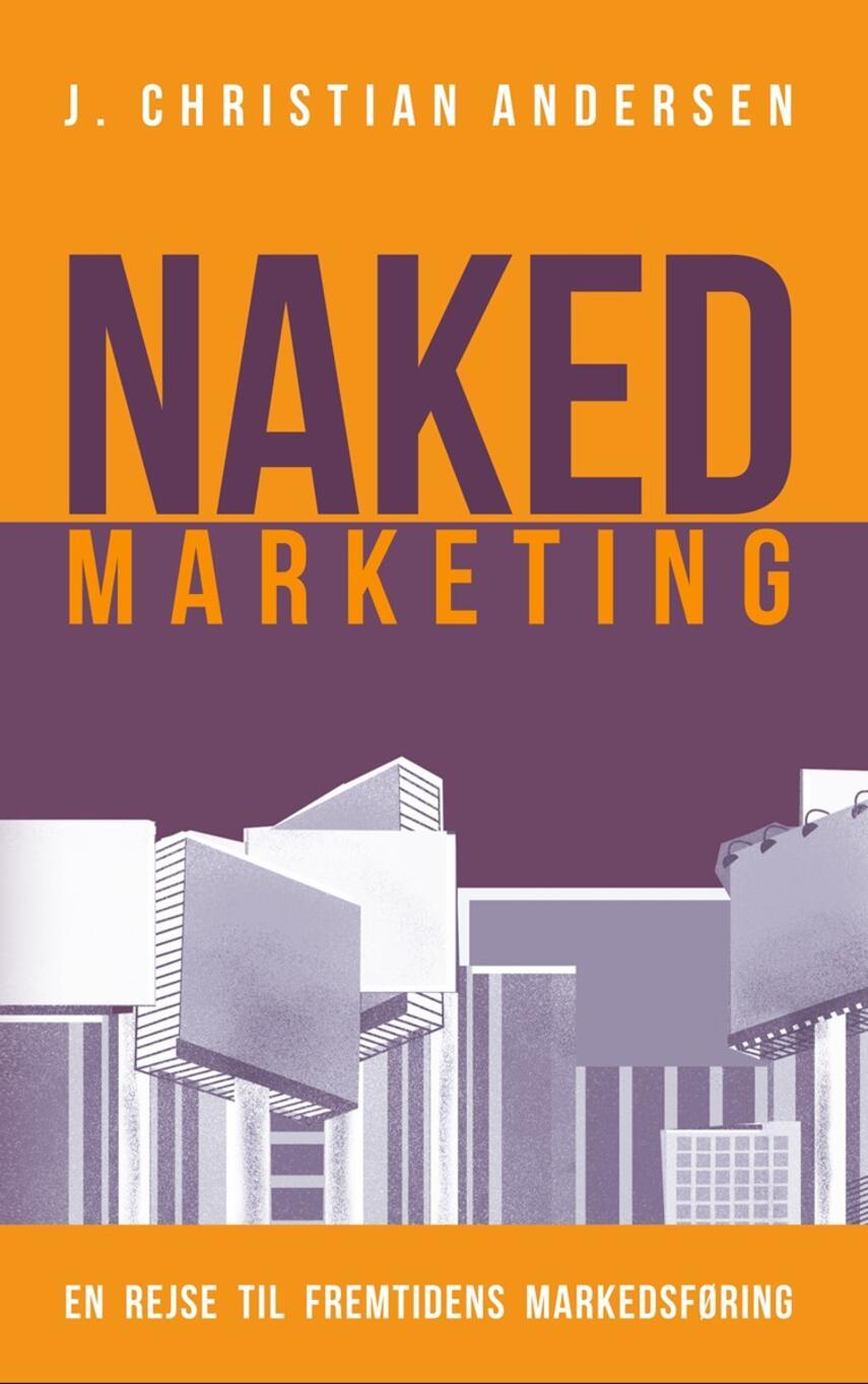 J. Christian Andersen: Naked marketing : en rejse til fremtidens markedsføring