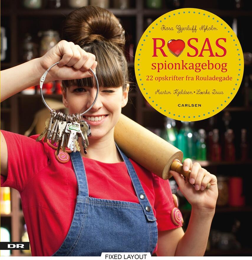 Martin Kjeldsen, Lærke Duus, Rosa Gjerluff Nyholm: Rosas spionkagebog : 22 opskrifter fra Rouladegade