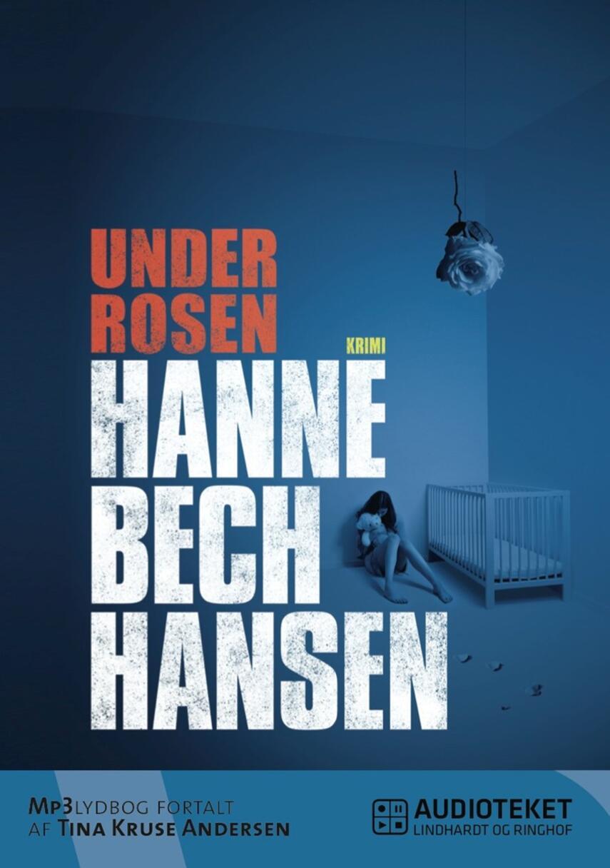 Hanne Bech Hansen: Under rosen : krimi