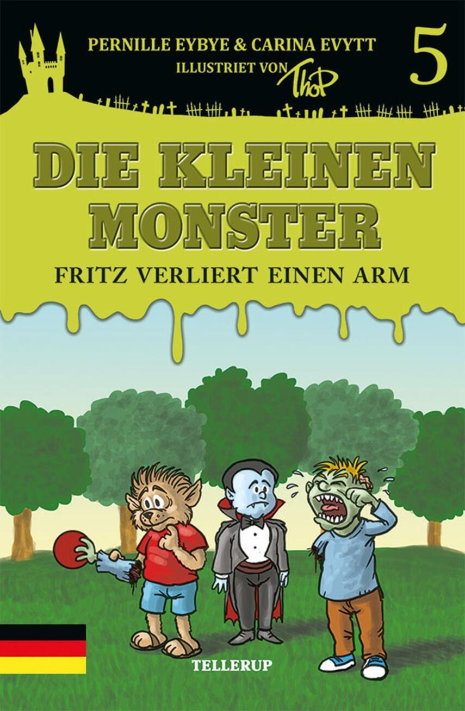 Pernille Eybye: Die kleine Monster - Fritz verliert einen Arm