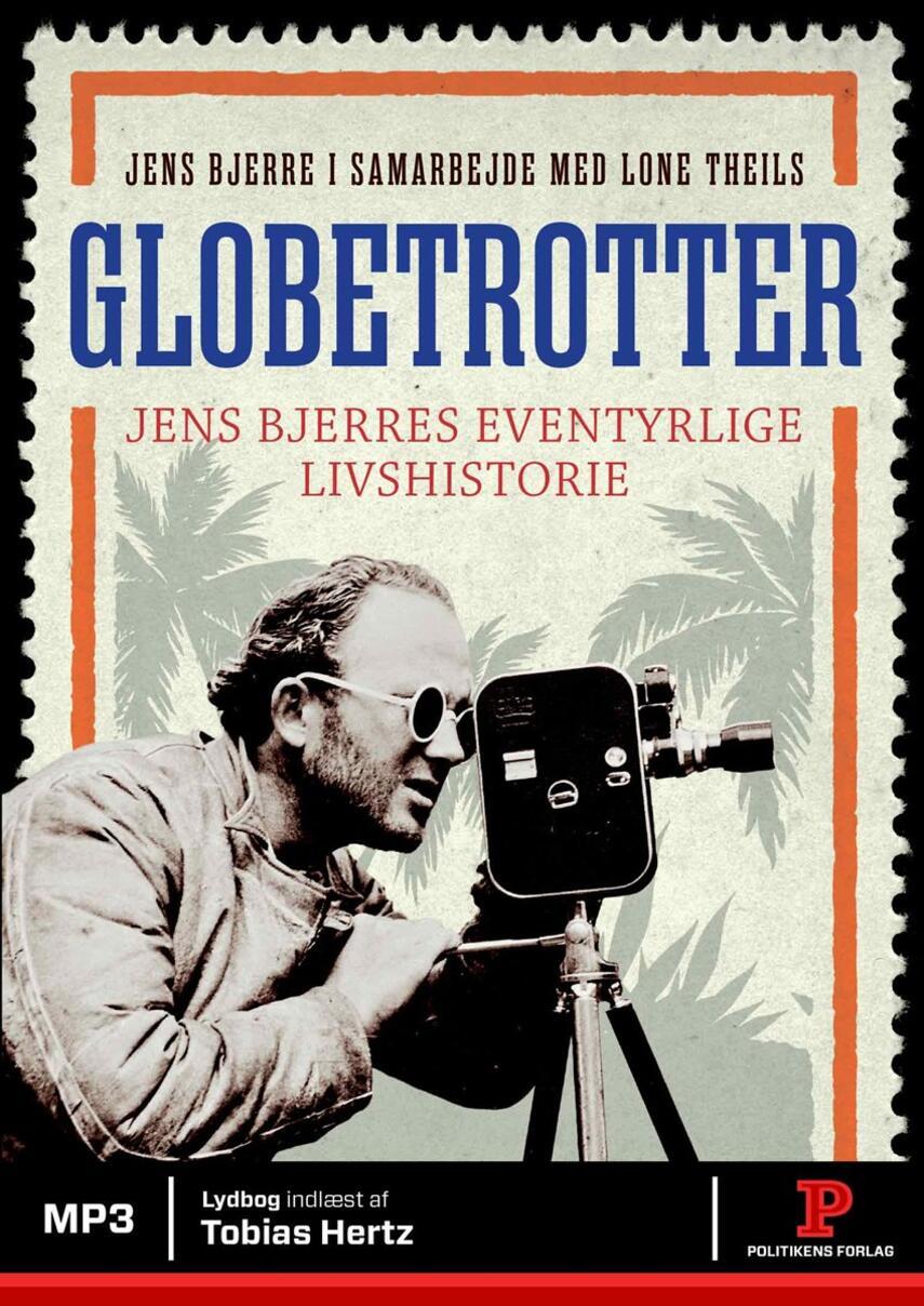 Jens Bjerre: Globetrotter : Jens Bjerres eventyrlige livshistorie