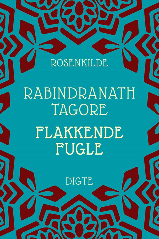 Rabindranath Tagore: Flakkende fugle : digte