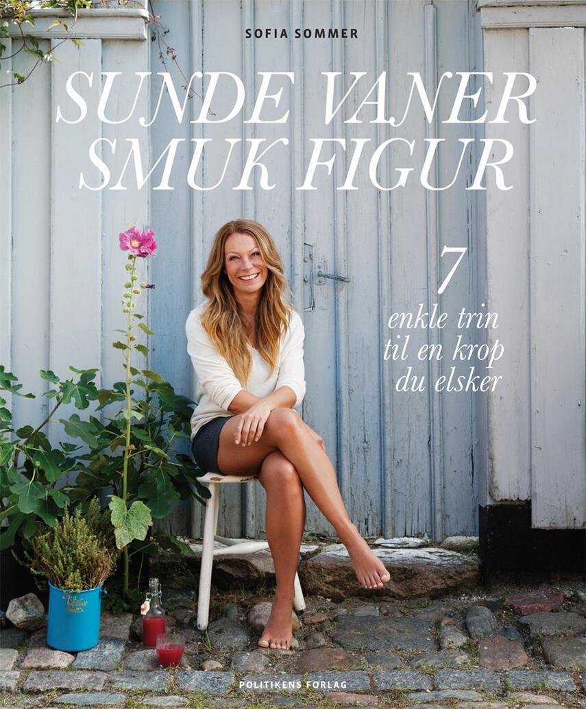 Sofia Sommer: Sunde vaner, smuk figur : 7 enkle trin til en krop, du elsker