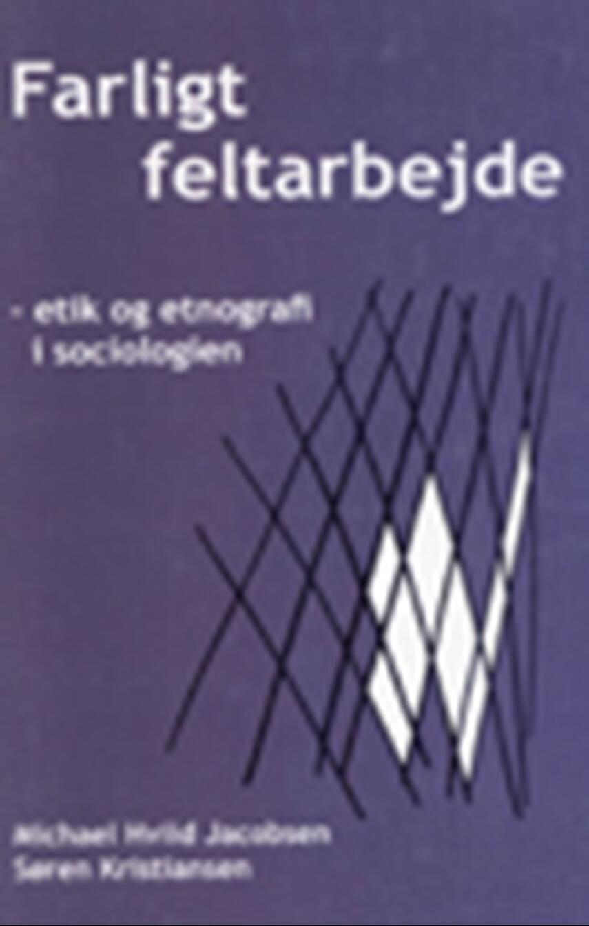 Søren Kristiansen, Michael Hviid Jacobsen: Farligt feltarbejde : etik og etnografi i sociologien