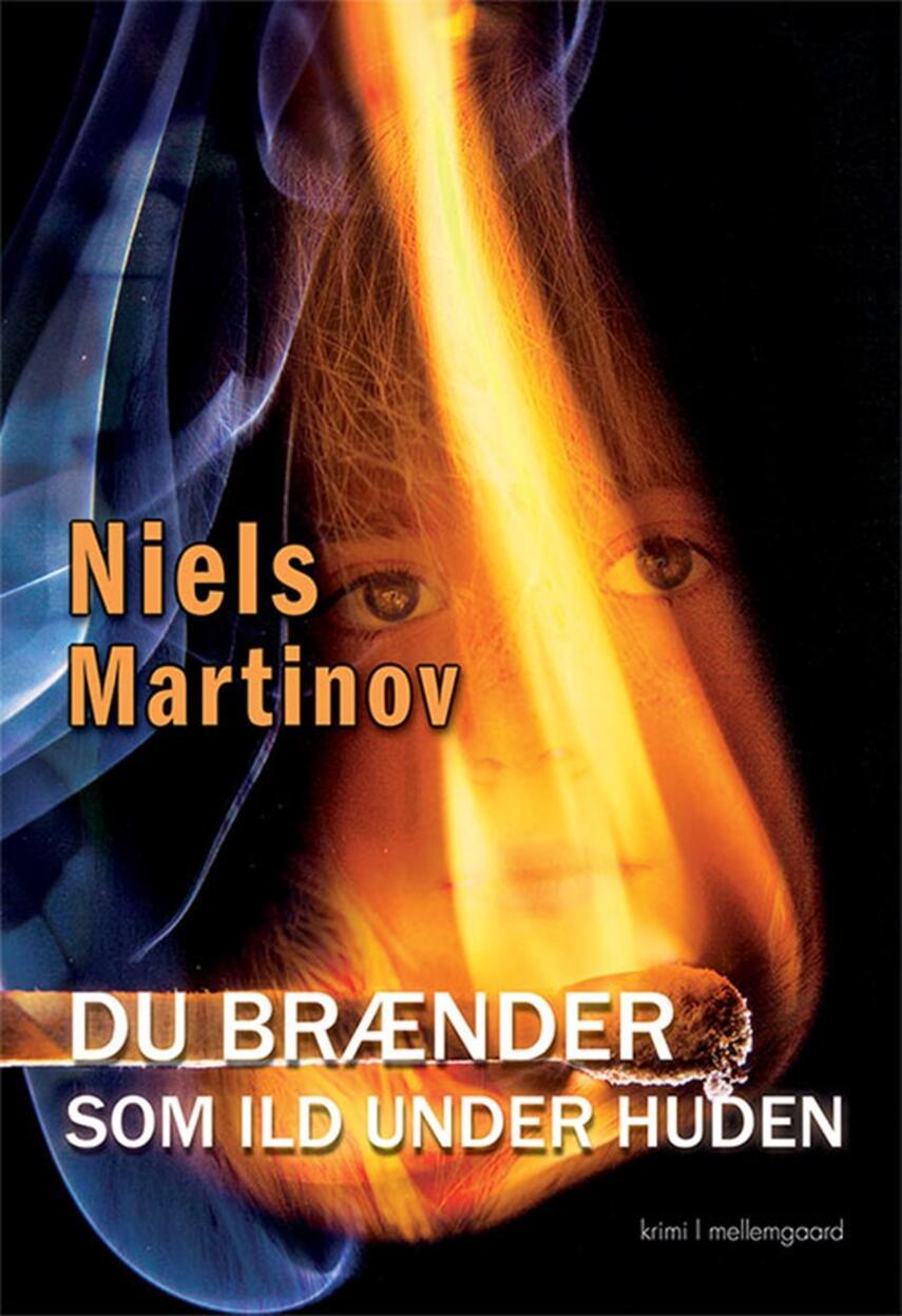 Niels Martinov: Du brænder som ild under huden : krimi