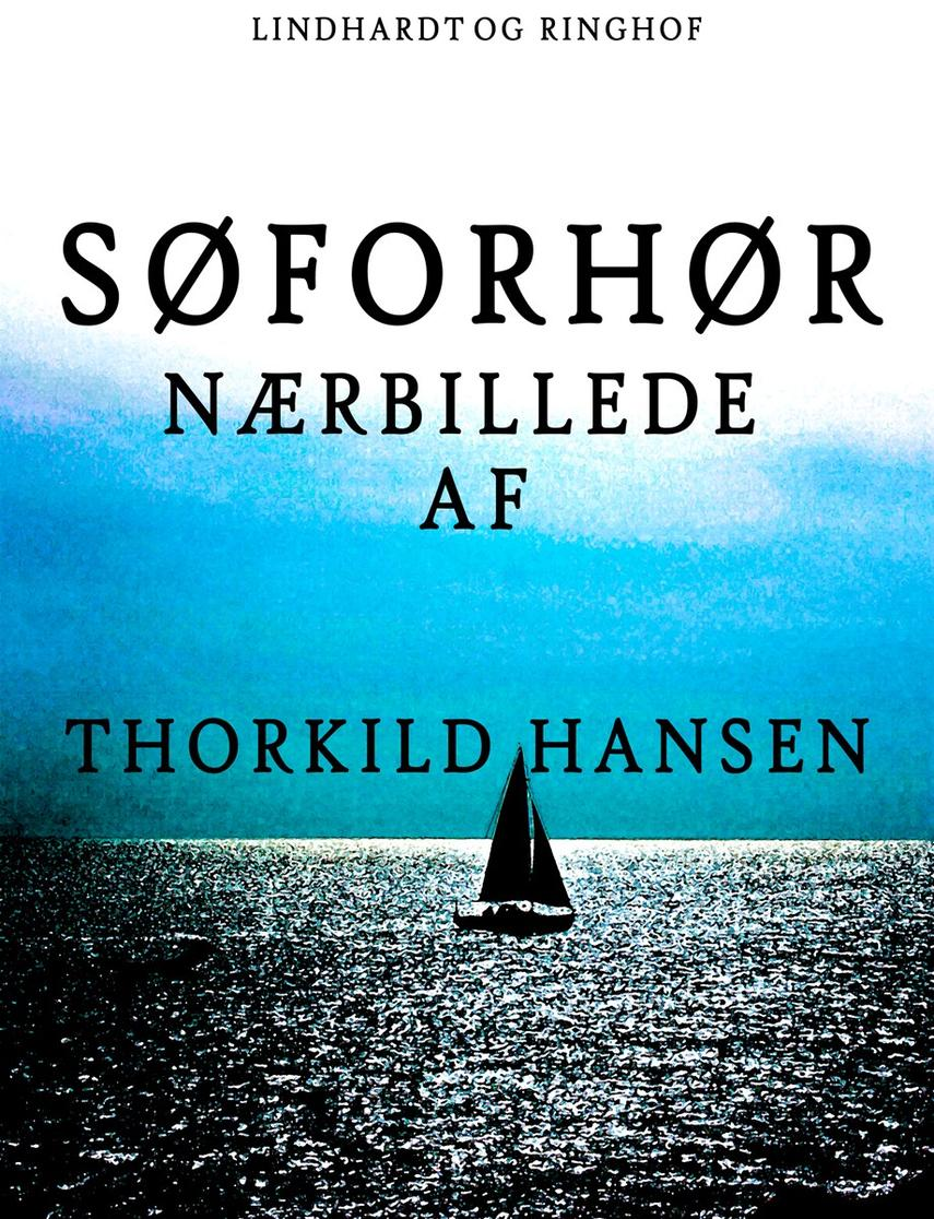 Thorkild Hansen (f. 1927): Søforhør : nærbillede af Thorkild Hansen
