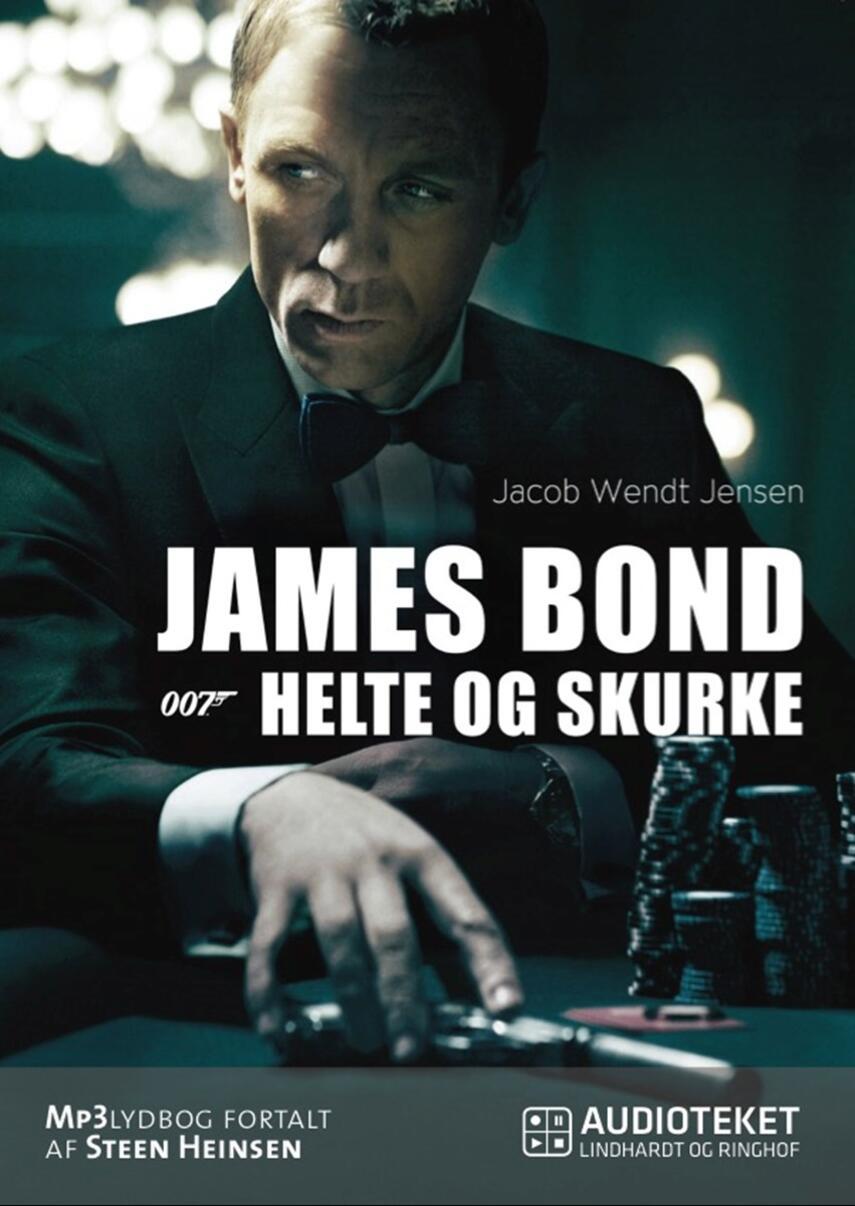 Jacob Wendt Jensen: James Bond : 007 - helte og skurke