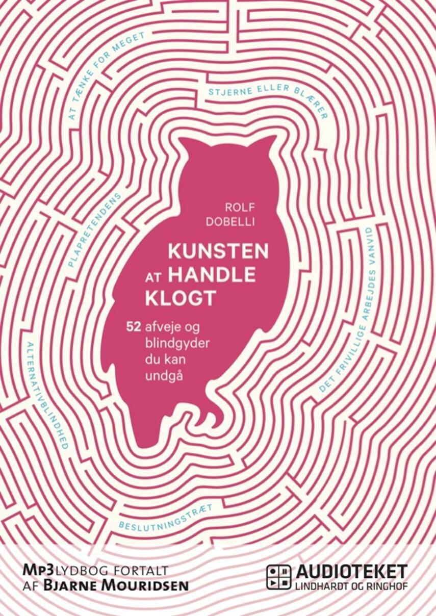 Rolf Dobelli: Kunsten at handle klogt : 52 afveje og blindgyder du kan undgå