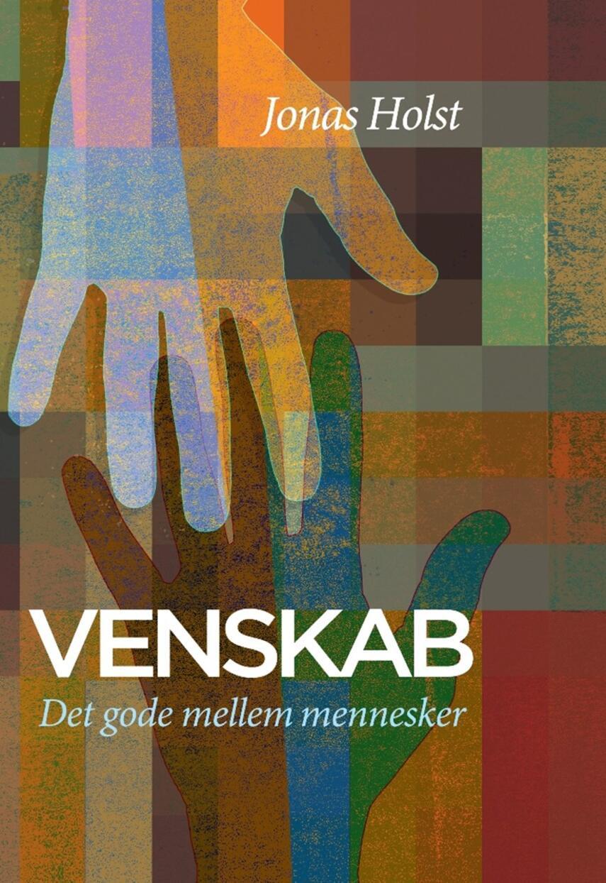 Jonas Holst (f. 1975): Venskab : det gode mellem mennesker