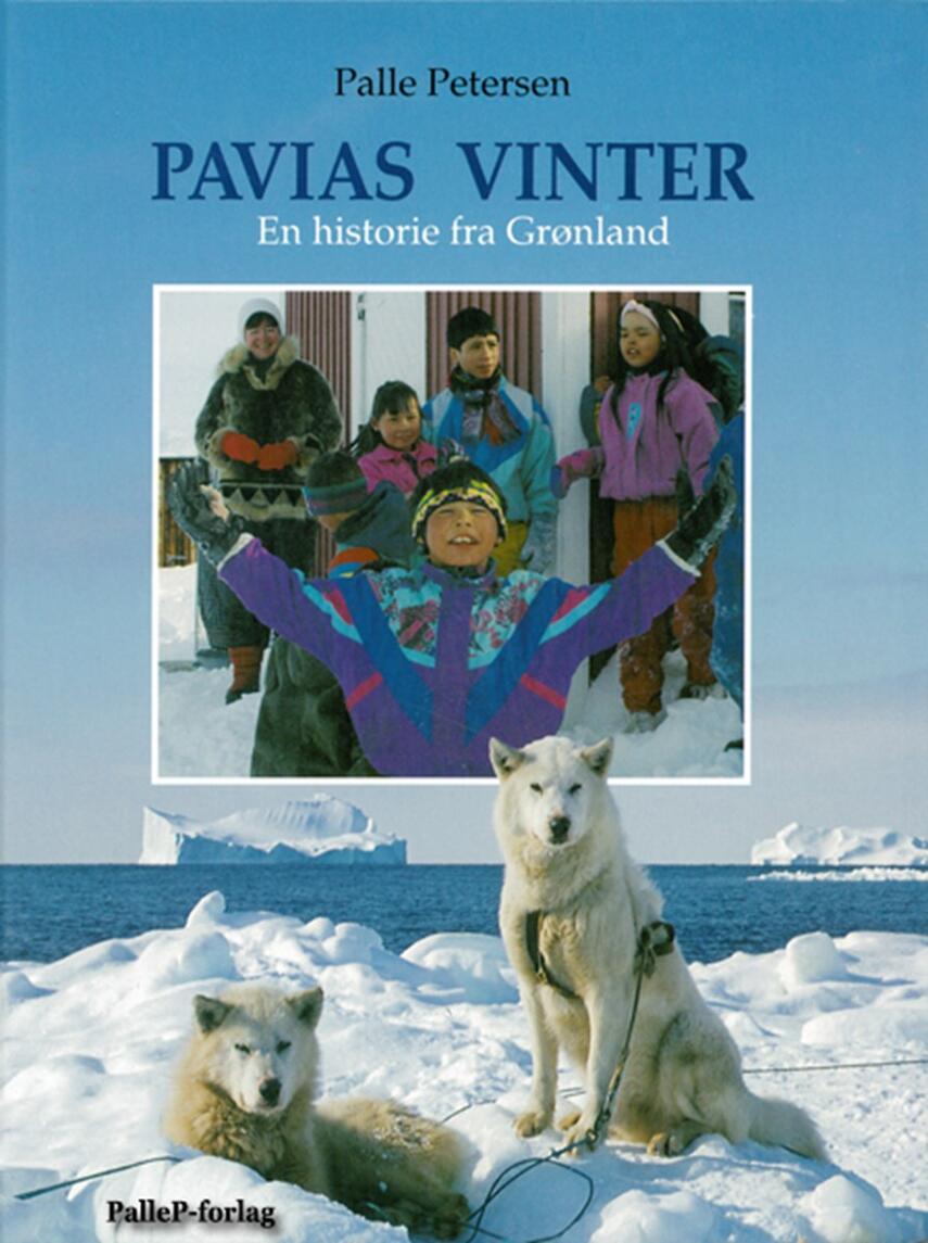 Palle Petersen (f. 1943): Pavias vinter : en historie fra Grønland