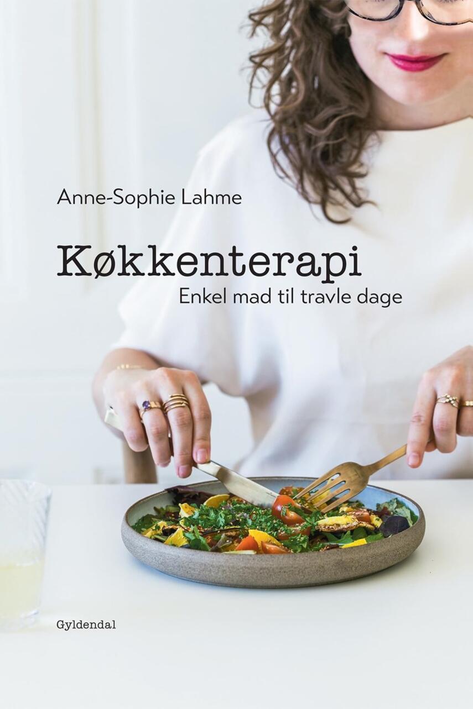 Anne-Sophie Lahme: Køkkenterapi : enkel mad til travle dage