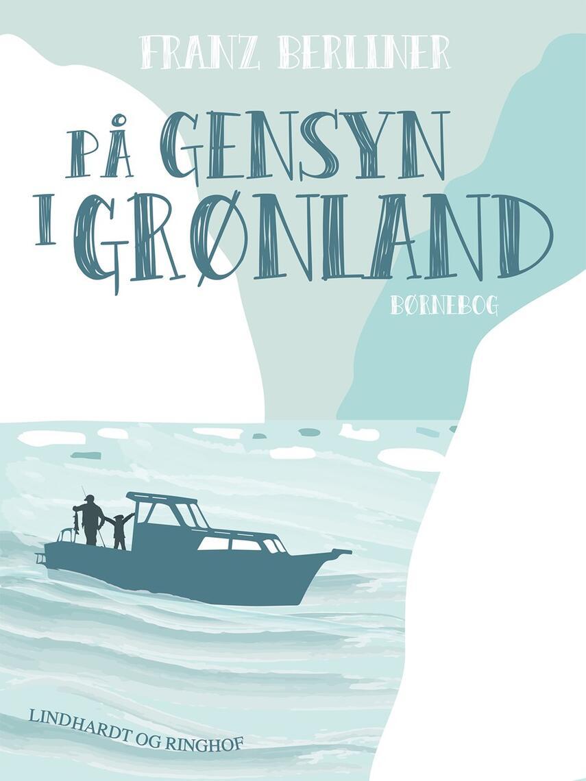Franz Berliner: På gensyn i Grønland : børnebog
