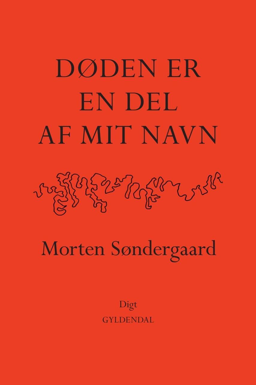 Morten Søndergaard (f. 1964): Døden er en del af mit navn : digt