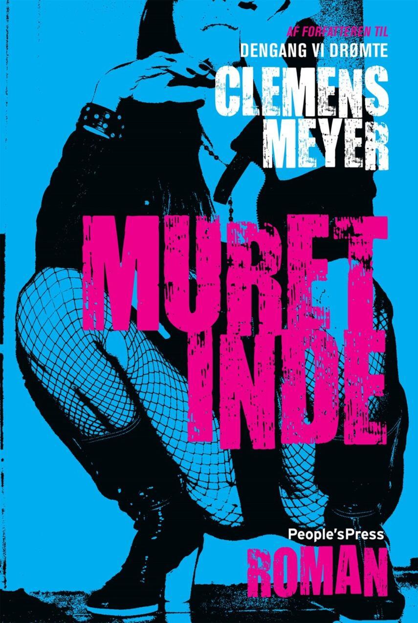 Clemens Meyer (f. 1977): Muret inde : roman