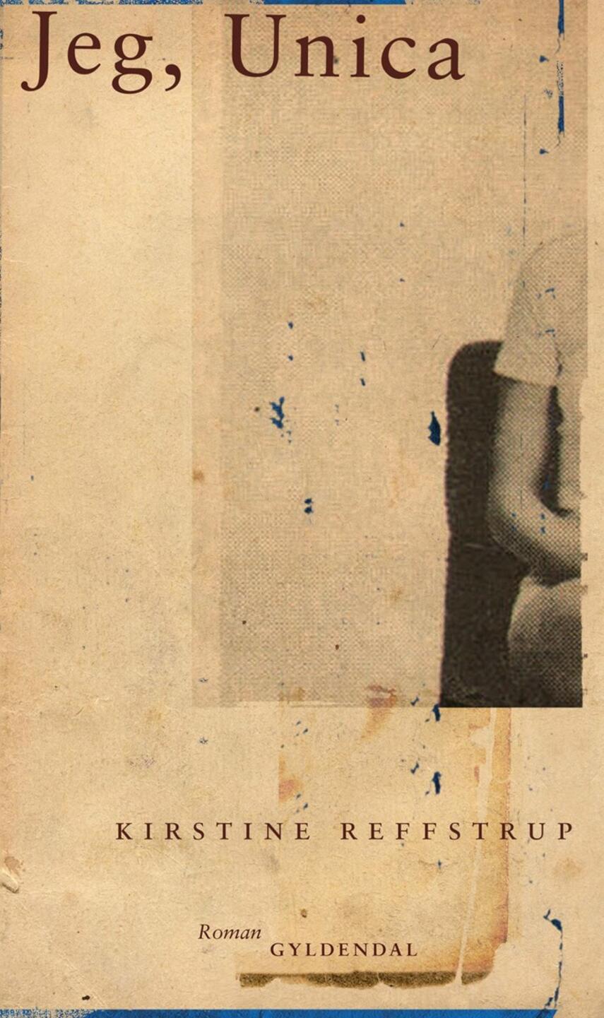 Kirstine Reffstrup (f. 1979): Jeg, Unica : roman