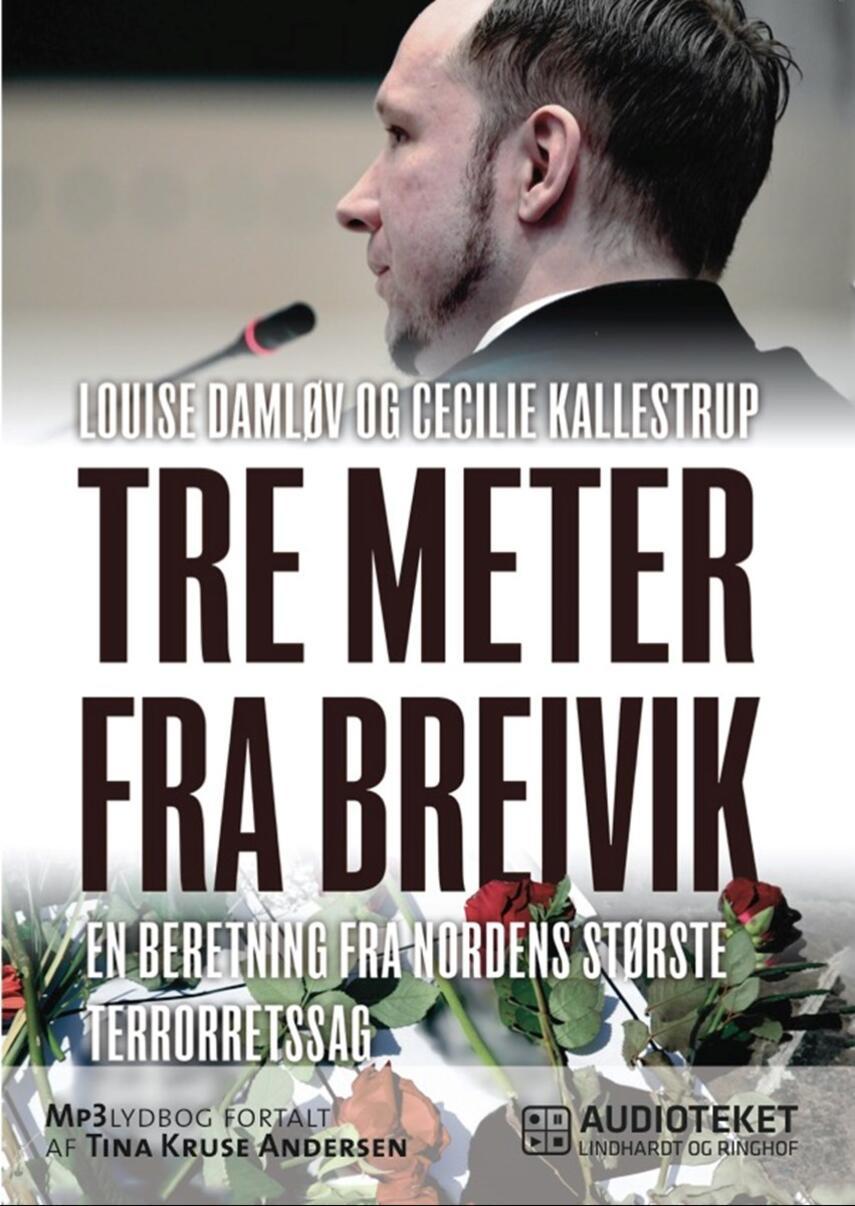 : Tre meter fra Breivik : en beretning fra Nordens største terrorretssag