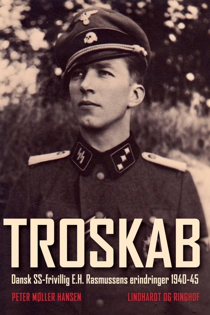 Peter Møller Hansen (f. 1974), Ellef Henry Rasmussen: Troskab : dansk SS-frivillig E.H. Rasmussens erindringer 1940-45