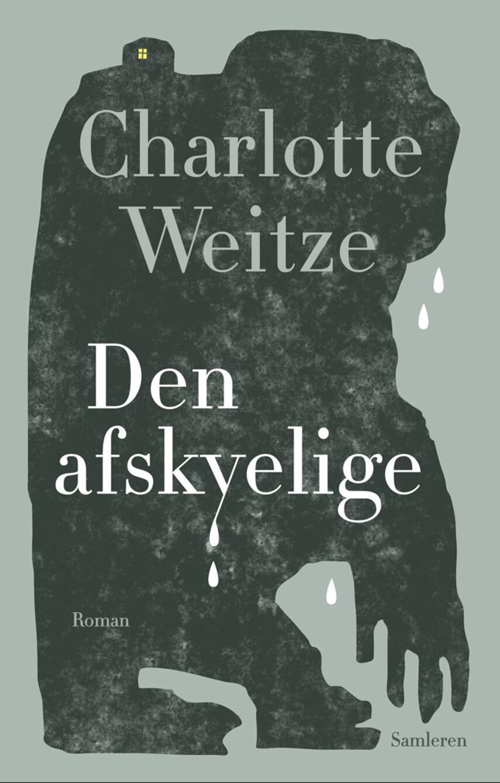 Charlotte Weitze: Den afskyelige : roman
