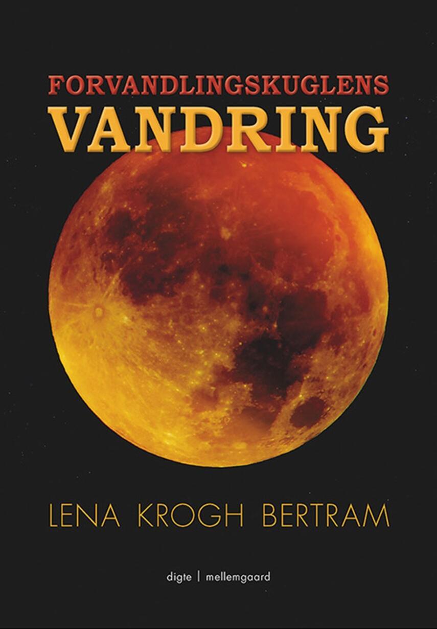 Lena Krogh Bertram: Forvandlingskuglens vandring : digte