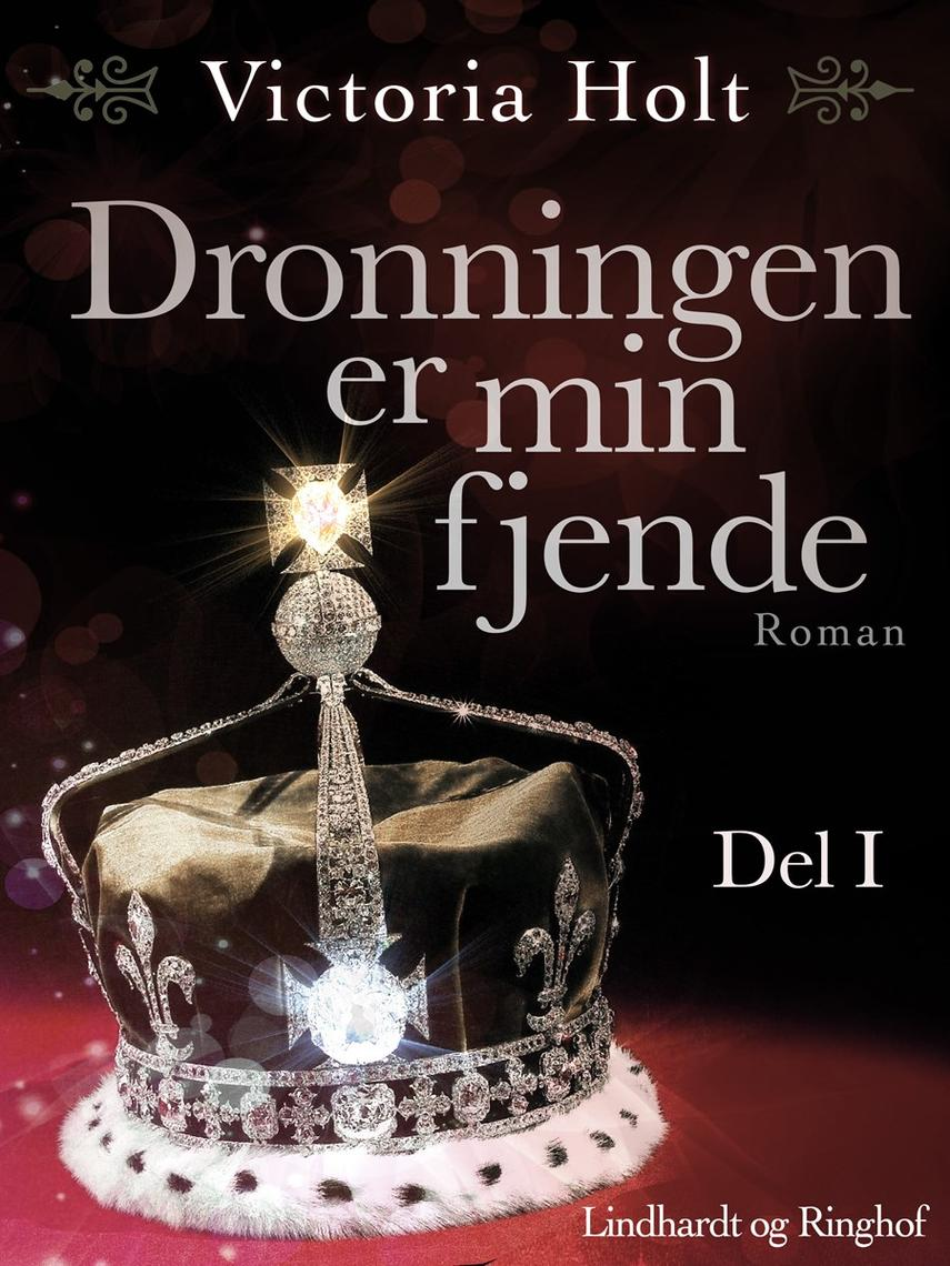 Victoria Holt: Dronningen er min fjende : roman. Del 1