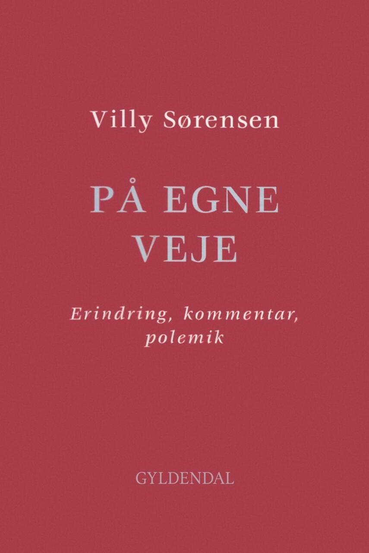 Villy Sørensen (f. 1929): På egne veje : erindring, kommentar, polemik