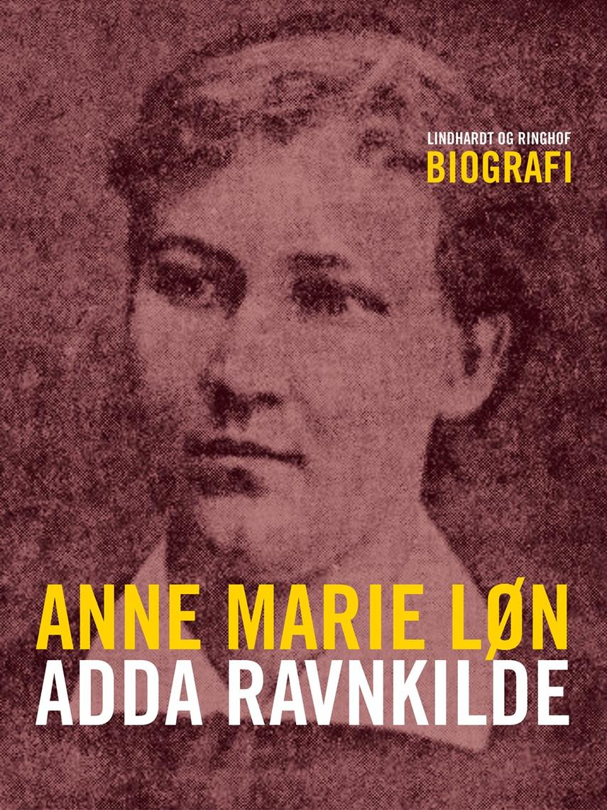 Anne Marie Løn: Adda Ravnkilde : biografi