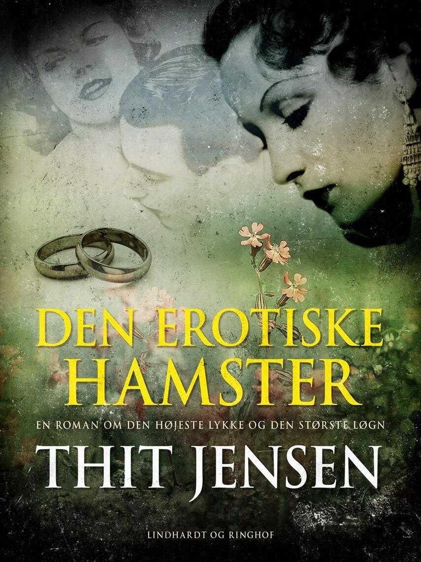 Thit Jensen (f. 1876): Den erotiske hamster : en roman om den højeste lykke og den største løgn
