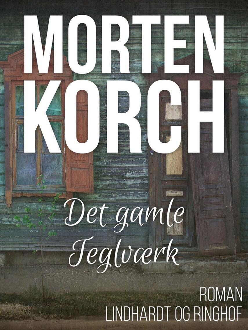 Morten Korch: Det gamle teglværk : roman