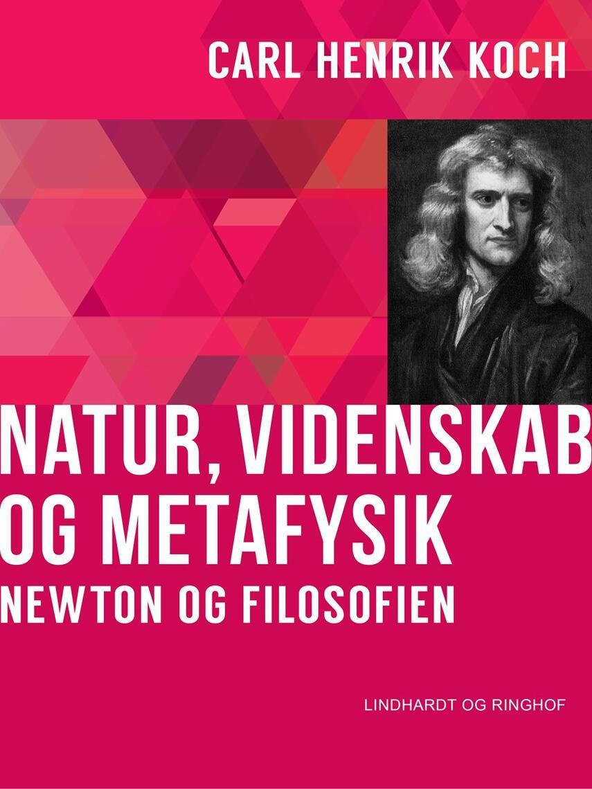 Carl Henrik Koch: Natur, videnskab og metafysik : Newton og filosofien