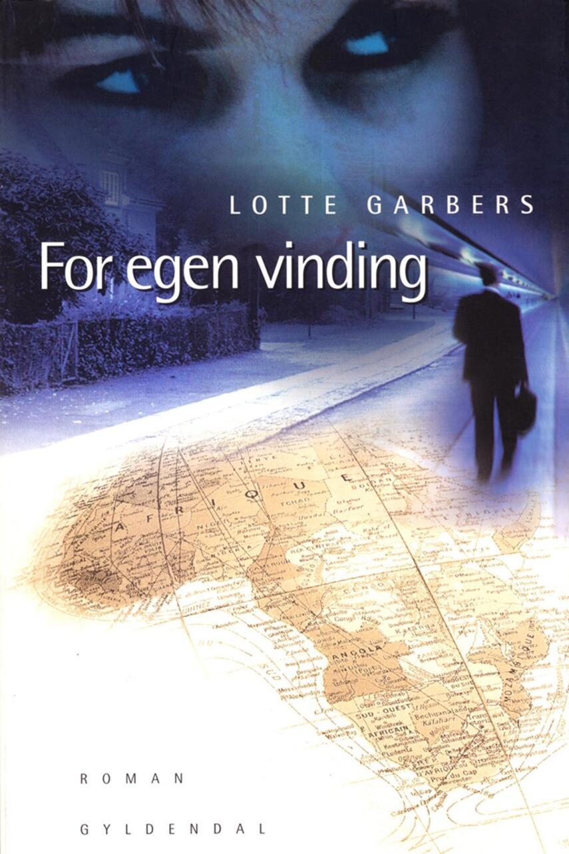 Lotte Garbers: For egen vinding : roman
