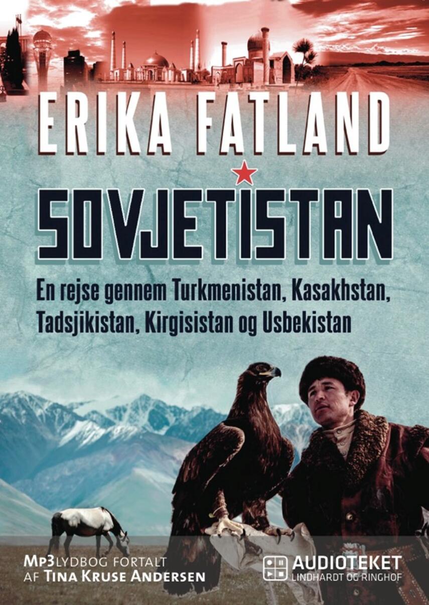 Erika Fatland: Sovjetistan : en rejse gennem Turkmenistan, Kasakhstan, Tadsjikistan, Kirgisistan og Usbekistan