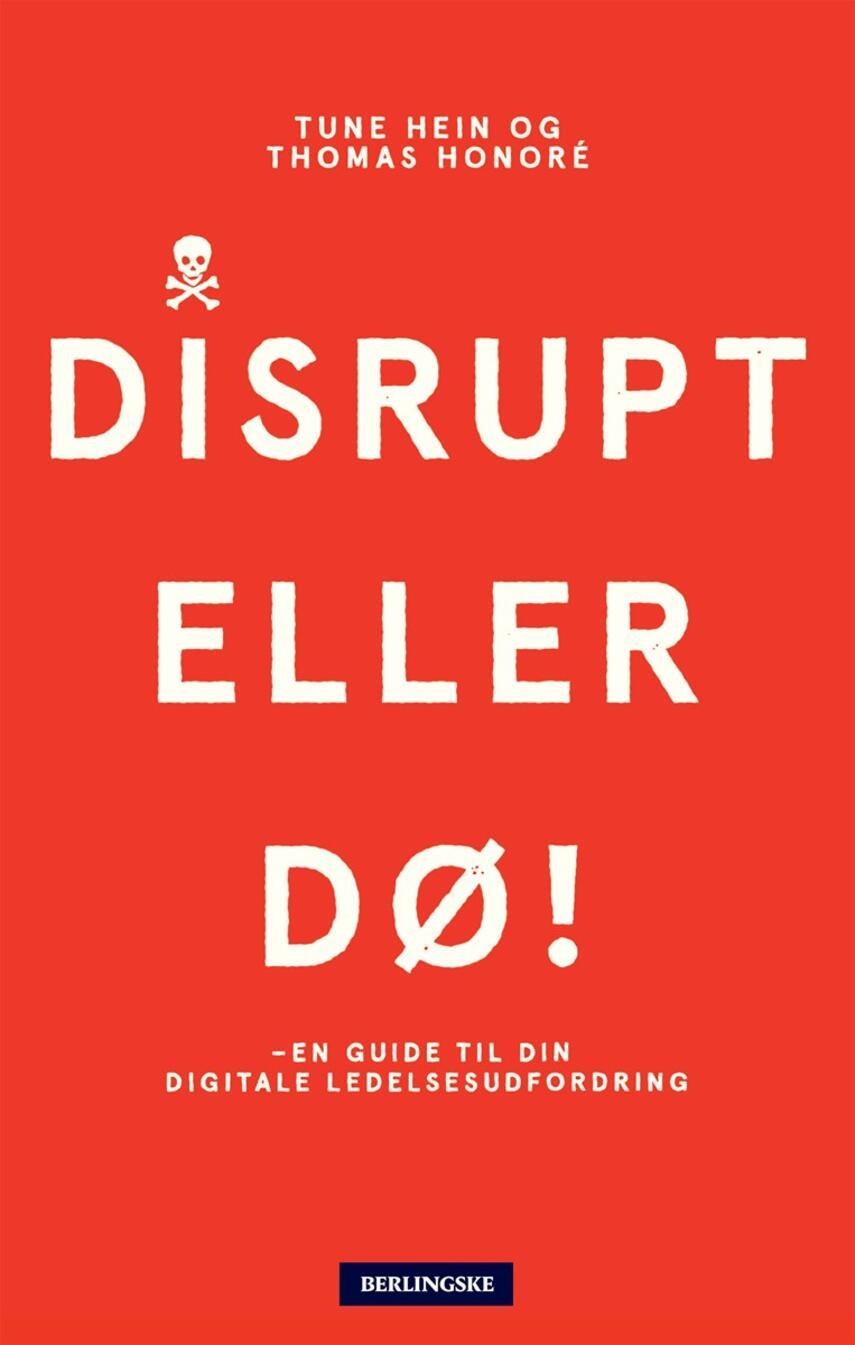 Thomas Honoré, Tune Hein: Disrupt eller dø : en guide til din digitale ledelsesudfordring